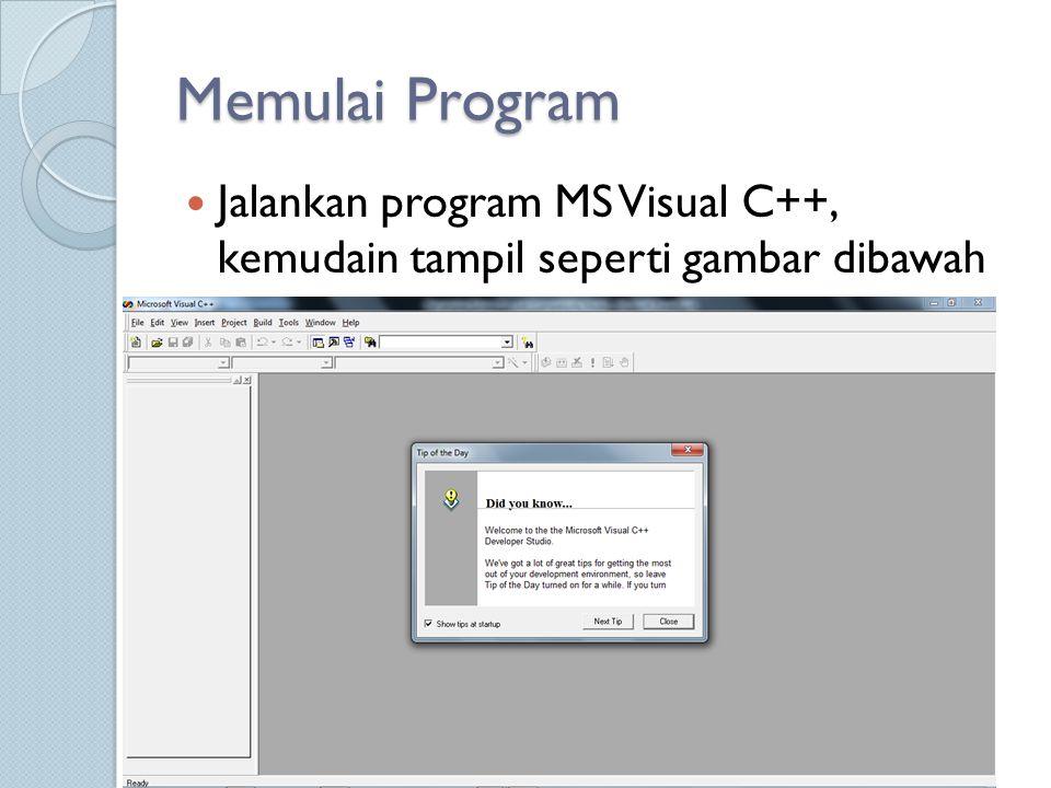 Memulai Program Jalankan program MS Visual C++, kemudain tampil seperti gambar dibawah ini.