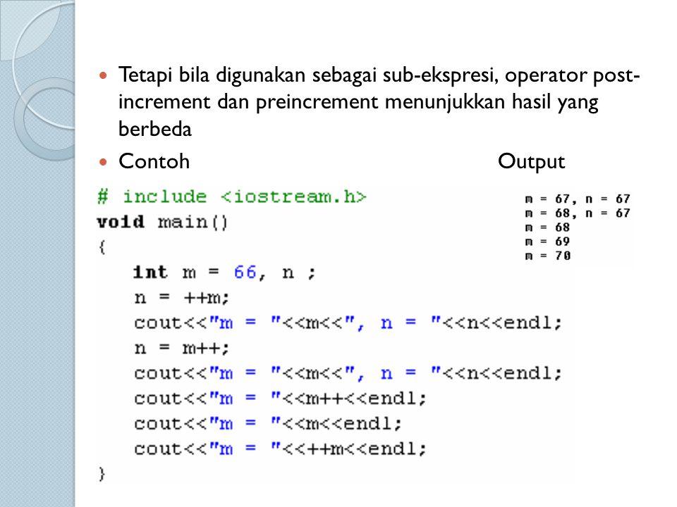Tetapi bila digunakan sebagai sub-ekspresi, operator post- increment dan preincrement menunjukkan hasil yang berbeda Contoh Output