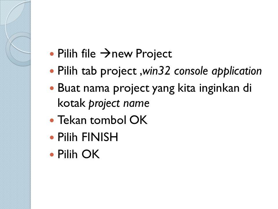 Pilih file  new Project Pilih tab project,win32 console application Buat nama project yang kita inginkan di kotak project name Tekan tombol OK Pilih