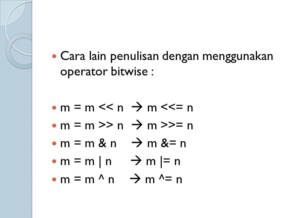 Cara lain penulisan dengan menggunakan operator bitwise : m = m << n  m <<= n m = m >> n  m >>= n m = m & n  m &= n m = m | n  m |= n m = m ^ n 