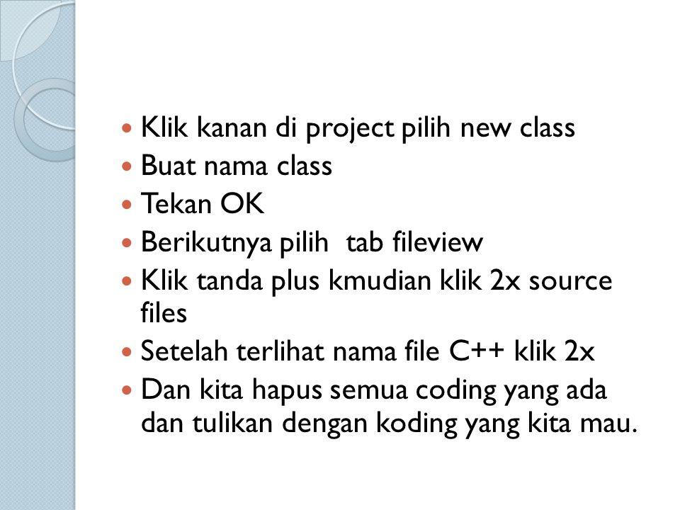 Klik kanan di project pilih new class Buat nama class Tekan OK Berikutnya pilih tab fileview Klik tanda plus kmudian klik 2x source files Setelah terl