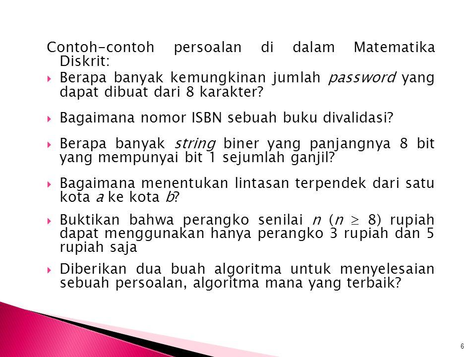 Contoh-contoh persoalan di dalam Matematika Diskrit:  Berapa banyak kemungkinan jumlah password yang dapat dibuat dari 8 karakter?  Bagaimana nomor