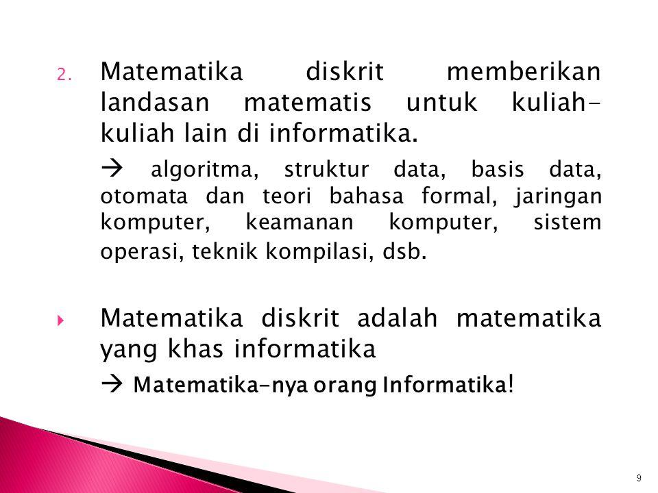 2. Matematika diskrit memberikan landasan matematis untuk kuliah- kuliah lain di informatika.  algoritma, struktur data, basis data, otomata dan teor