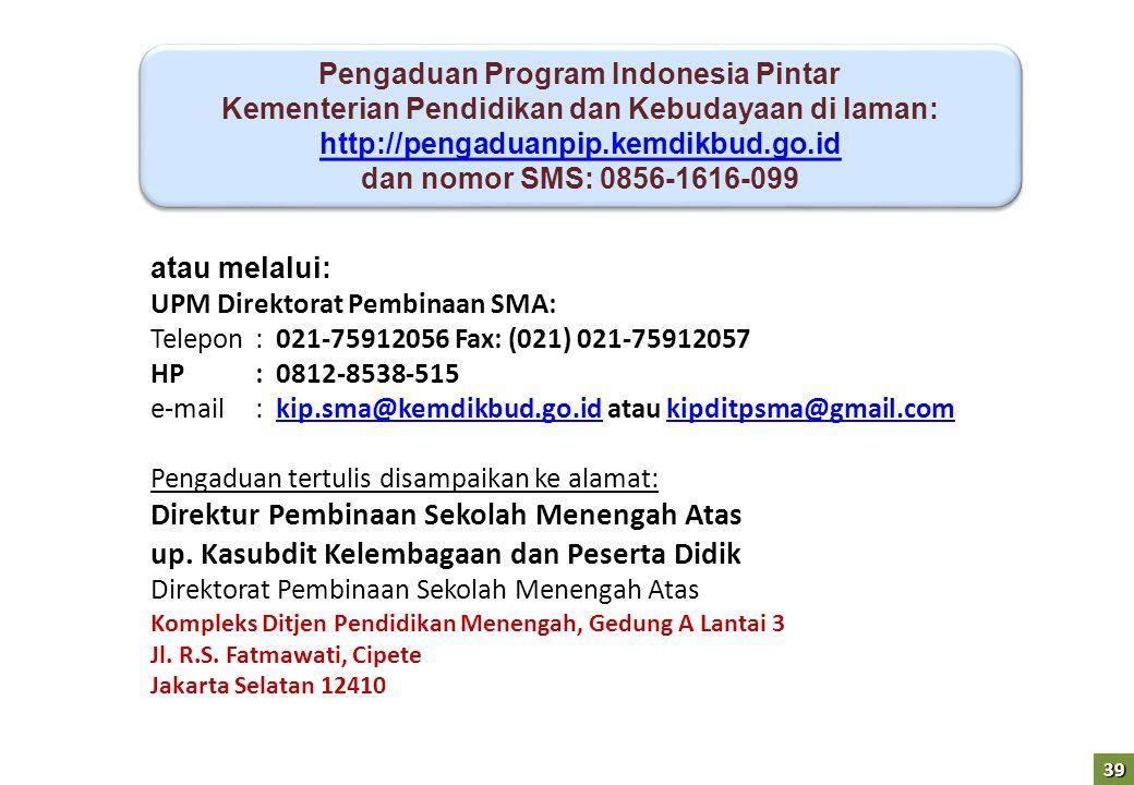 39 Pengaduan Program Indonesia Pintar Kementerian Pendidikan dan Kebudayaan di laman: http://pengaduanpip.kemdikbud.go.id http://pengaduanpip.kemdikbu