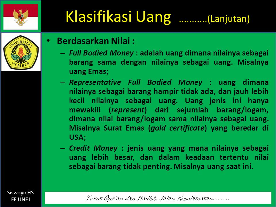 Turut Qur'an dan Hadist, Jalan Keselamatan……. Siswoyo HS FE UNEJ Klasifikasi Uang...........(Lanjutan) Berdasarkan Nilai : – Full Bodied Money : adala