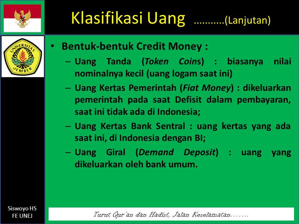 Turut Qur'an dan Hadist, Jalan Keselamatan……. Siswoyo HS FE UNEJ Klasifikasi Uang...........(Lanjutan) Bentuk-bentuk Credit Money : – Uang Tanda (Toke