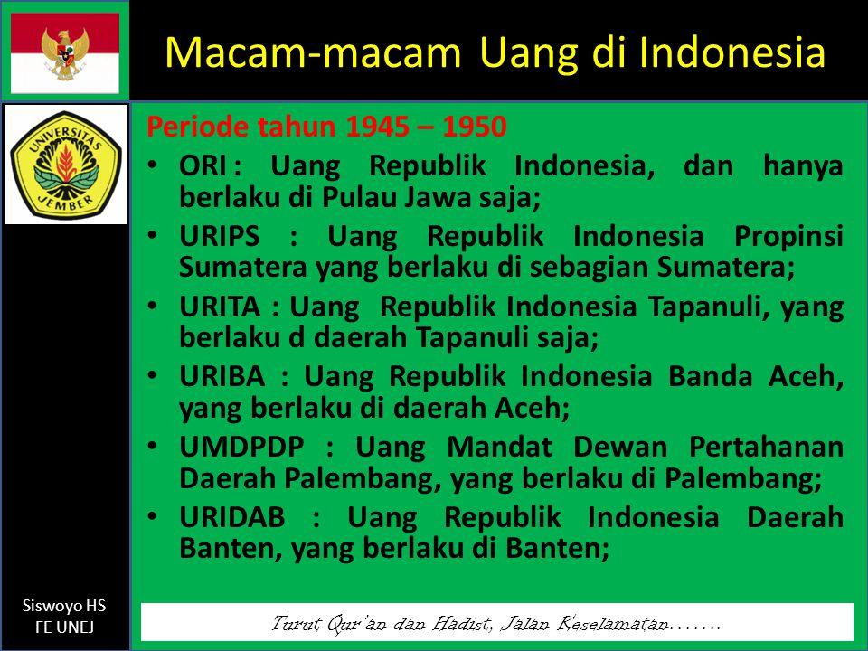 Turut Qur'an dan Hadist, Jalan Keselamatan……. Siswoyo HS FE UNEJ Macam-macam Uang di Indonesia Periode tahun 1945 – 1950 ORI: Uang Republik Indonesia,
