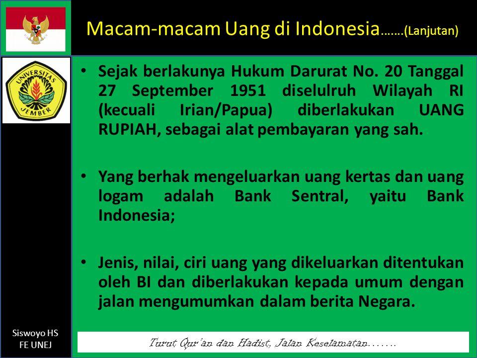 Turut Qur'an dan Hadist, Jalan Keselamatan……. Siswoyo HS FE UNEJ Macam-macam Uang di Indonesia.......(Lanjutan) Sejak berlakunya Hukum Darurat No. 20