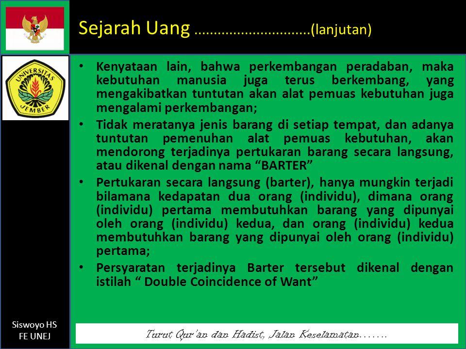 Turut Qur'an dan Hadist, Jalan Keselamatan……. Siswoyo HS FE UNEJ Sejarah Uang..............................(lanjutan) Kenyataan lain, bahwa perkembang