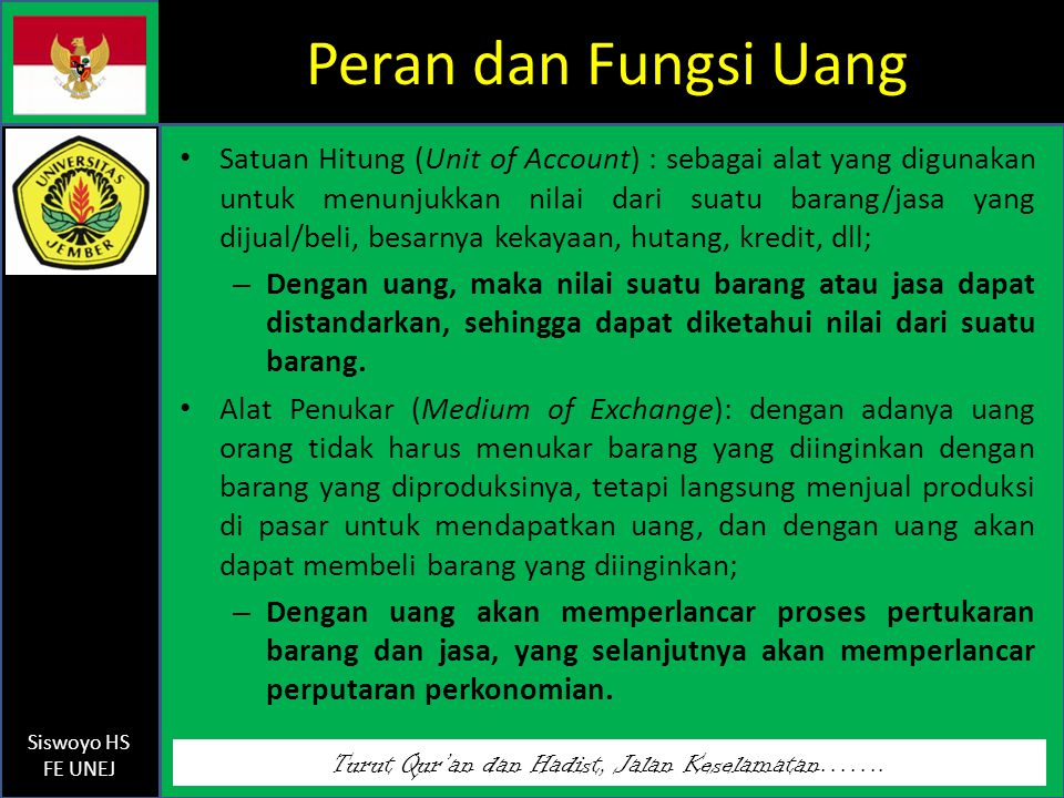 Turut Qur'an dan Hadist, Jalan Keselamatan……. Siswoyo HS FE UNEJ Peran dan Fungsi Uang Satuan Hitung (Unit of Account) : sebagai alat yang digunakan u