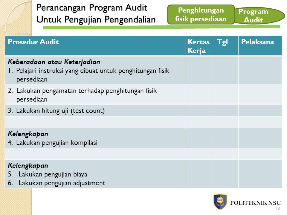 Perancangan Program Audit Untuk Pengujian Pengendalian POLITEKNIK NSC Program Audit Prosedur AuditKertas Kerja TglPelaksana Keberadaan atau Keterjadia
