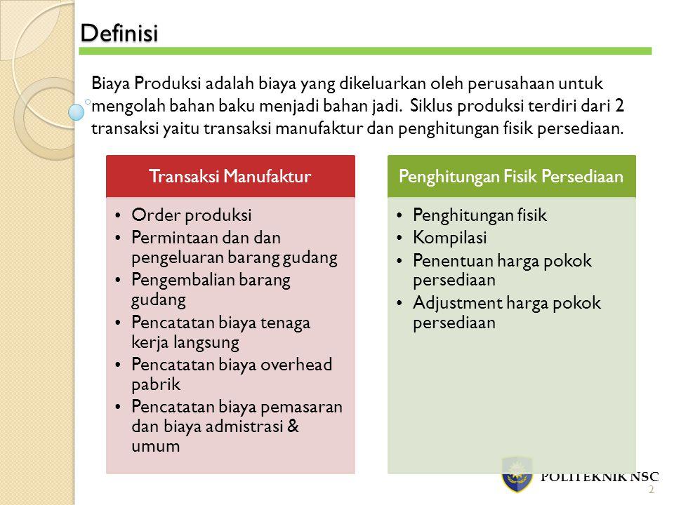 Definisi POLITEKNIK NSC 2 Biaya Produksi adalah biaya yang dikeluarkan oleh perusahaan untuk mengolah bahan baku menjadi bahan jadi. Siklus produksi t