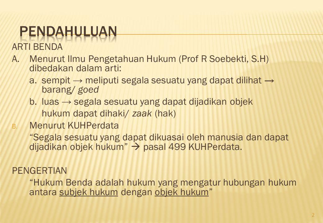 ARTI BENDA A.Menurut Ilmu Pengetahuan Hukum (Prof R Soebekti, S.H) dibedakan dalam arti: a.sempit → meliputi segala sesuatu yang dapat dilihat → baran