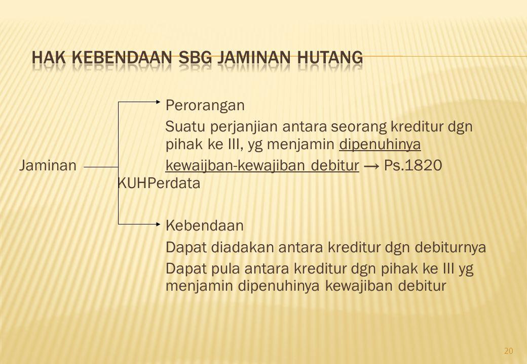 Perorangan Suatu perjanjian antara seorang kreditur dgn pihak ke III, yg menjamin dipenuhinya Jaminankewaijban-kewajiban debitur → Ps.1820 KUHPerdata