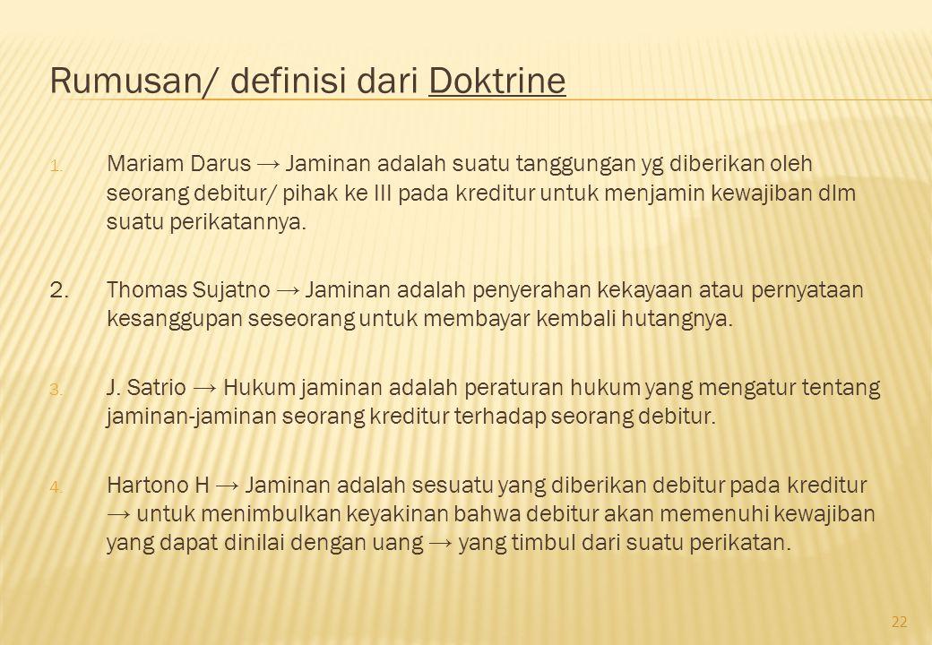 Rumusan/ definisi dari Doktrine 1. Mariam Darus → Jaminan adalah suatu tanggungan yg diberikan oleh seorang debitur/ pihak ke III pada kreditur untuk