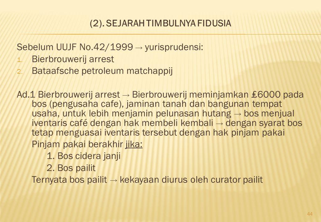(2). SEJARAH TIMBULNYA FIDUSIA Sebelum UUJF No.42/1999 → yurisprudensi: 1. Bierbrouwerij arrest 2. Bataafsche petroleum matchappij Ad.1 Bierbrouwerij