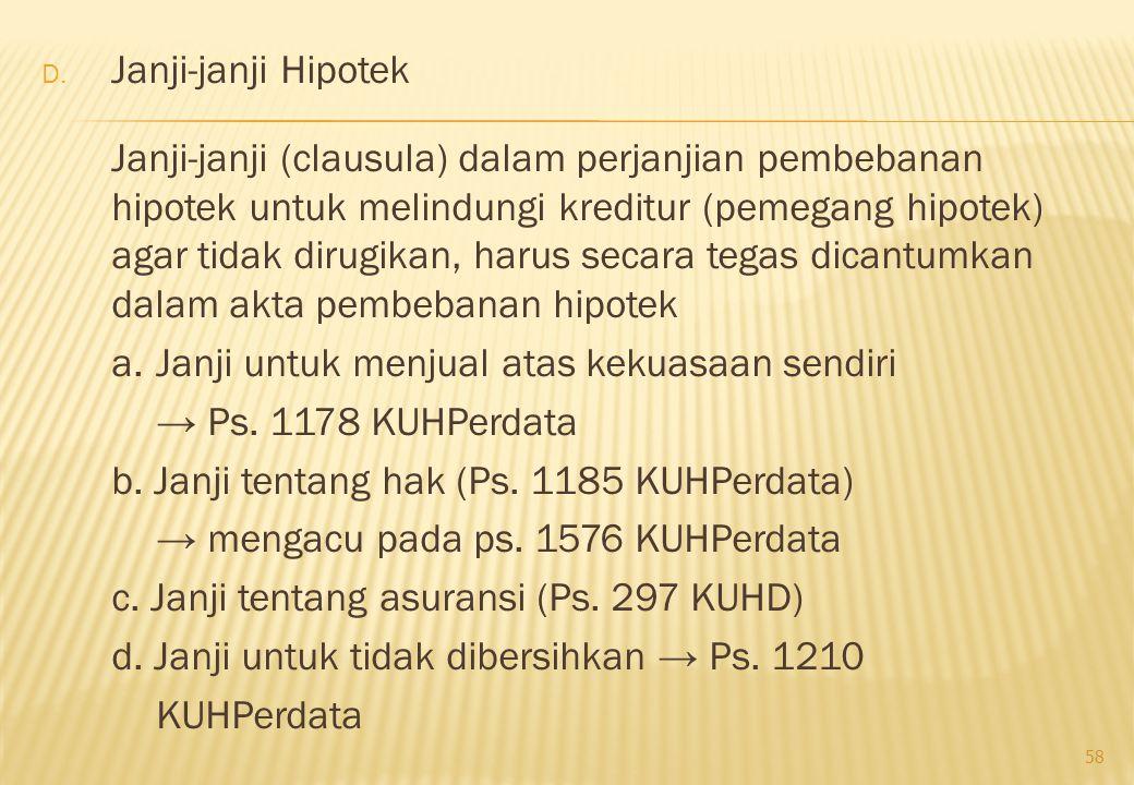 D. Janji-janji Hipotek Janji-janji (clausula) dalam perjanjian pembebanan hipotek untuk melindungi kreditur (pemegang hipotek) agar tidak dirugikan, h