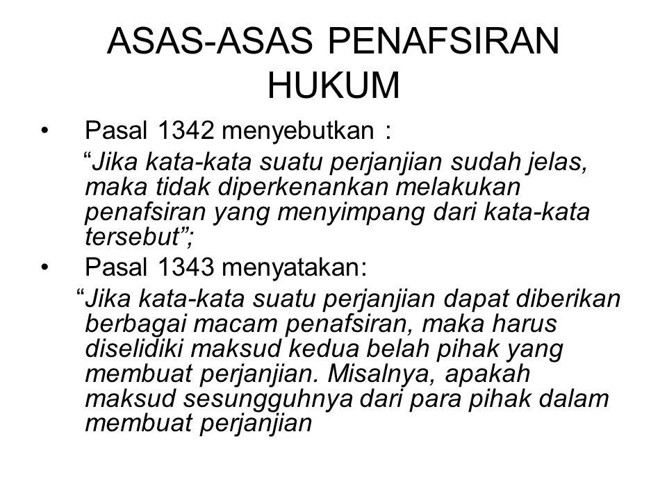 """ASAS-ASAS PENAFSIRAN HUKUM Pasal 1342 menyebutkan : """"Jika kata-kata suatu perjanjian sudah jelas, maka tidak diperkenankan melakukan penafsiran yang m"""