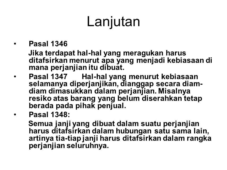 Lanjutan Pasal 1346 Jika terdapat hal-hal yang meragukan harus ditafsirkan menurut apa yang menjadi kebiasaan di mana perjanjian itu dibuat. Pasal 134