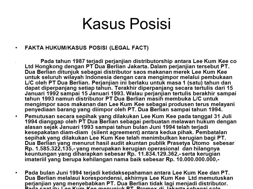 Kasus Posisi FAKTA HUKUM/KASUS POSISI (LEGAL FACT) Pada tahun 1987 terjadi perjanjian distributorship antara Lee Kum Kee co Ltd Hongkong dengan PT Dua