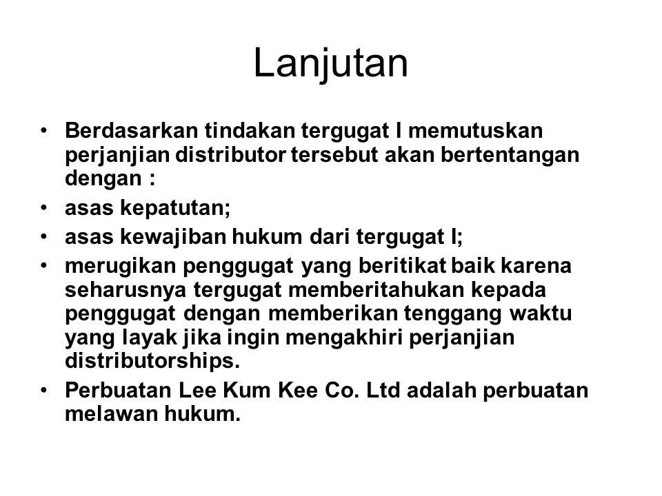 Lanjutan Berdasarkan tindakan tergugat I memutuskan perjanjian distributor tersebut akan bertentangan dengan : asas kepatutan; asas kewajiban hukum da