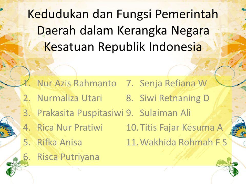 Pasal 18 ayat 1 Negara Kesatuan Republik Indonesia dibagi atas daerah – daerah provinsi dan daerah provinsi itu dibagi atas kabupaten dan kota, yang tiap tiap provinsi, kabupaten, dan kota itu mempunyai pemerintahan daerah, yang diatur dengan Undang Undang