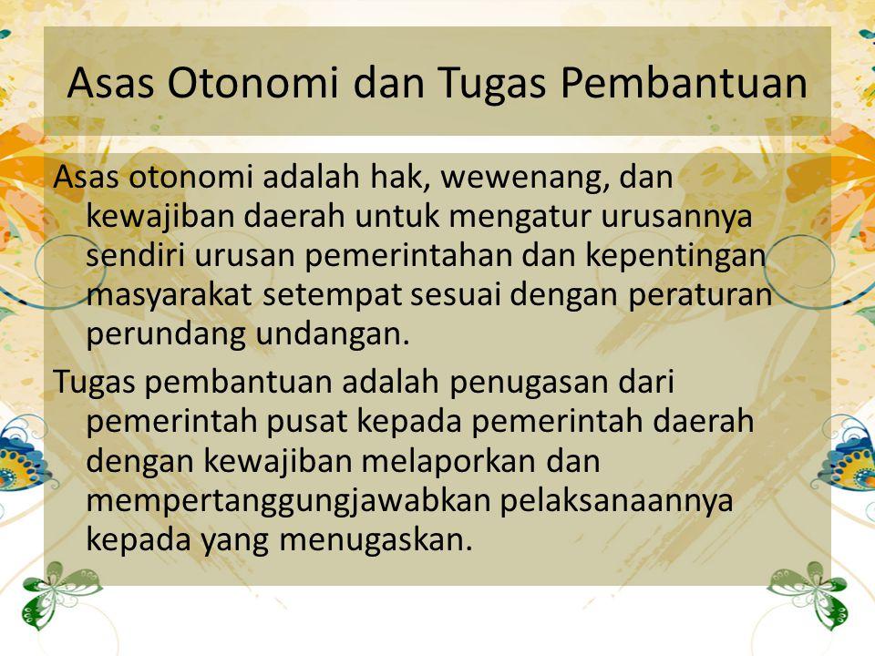 Asas Otonomi dan Tugas Pembantuan Asas otonomi adalah hak, wewenang, dan kewajiban daerah untuk mengatur urusannya sendiri urusan pemerintahan dan kep
