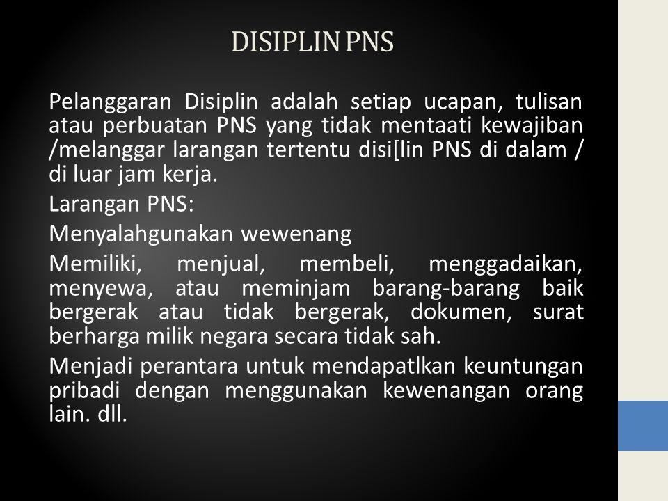 DISIPLIN PNS Pelanggaran Disiplin adalah setiap ucapan, tulisan atau perbuatan PNS yang tidak mentaati kewajiban /melanggar larangan tertentu disi[lin