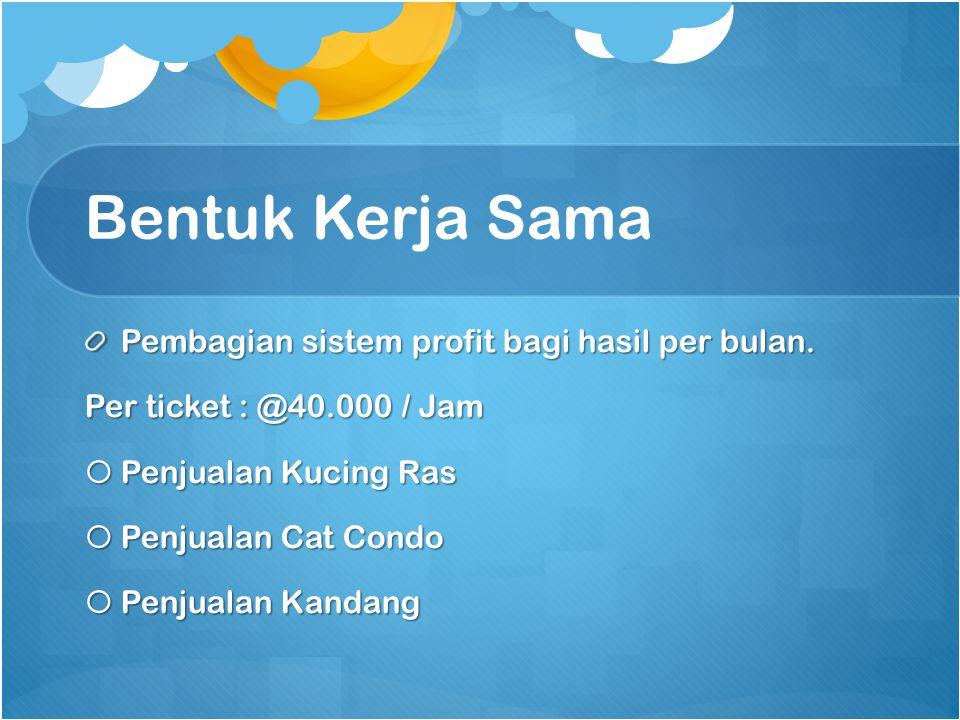 Bentuk Kerja Sama Pembagian sistem profit bagi hasil per bulan. Per ticket : @40.000 / Jam  Penjualan Kucing Ras  Penjualan Cat Condo  Penjualan Ka