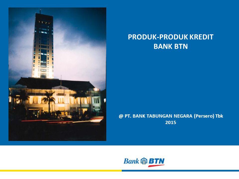@ PT. BANK TABUNGAN NEGARA (Persero) Tbk 2015 PRODUK-PRODUK KREDIT BANK BTN