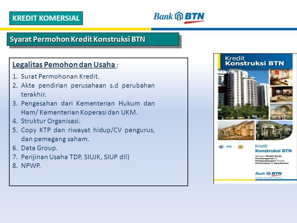 Syarat Permohon Kredit Konstruksi BTN KREDIT KOMERSIAL Legalitas Pemohon dan Usaha : 1.Surat Permohonan Kredit.