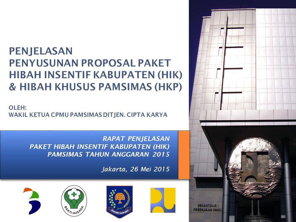 KEMENTERIAN PEKERJAAN UMUM RAPAT PENJELASAN PAKET HIBAH INSENTIF KABUPATEN (HIK) PAMSIMAS TAHUN ANGGARAN 2015 Jakarta, 26 Mei 2015 PENJELASAN PENYUSUN