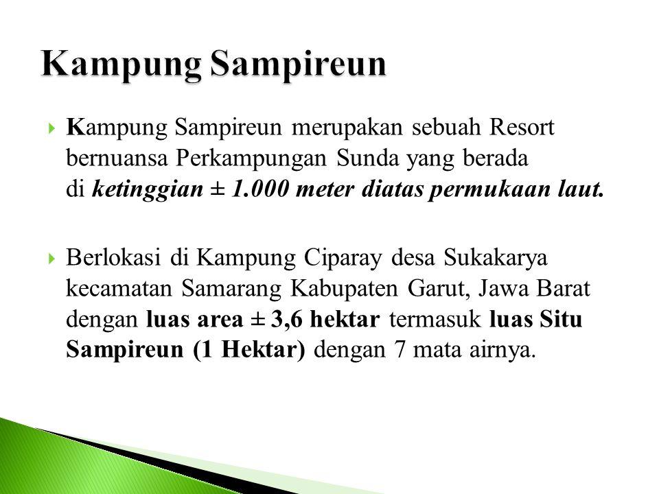  Kampung Sampireun merupakan sebuah Resort bernuansa Perkampungan Sunda yang berada di ketinggian ± 1.000 meter diatas permukaan laut.  Berlokasi di