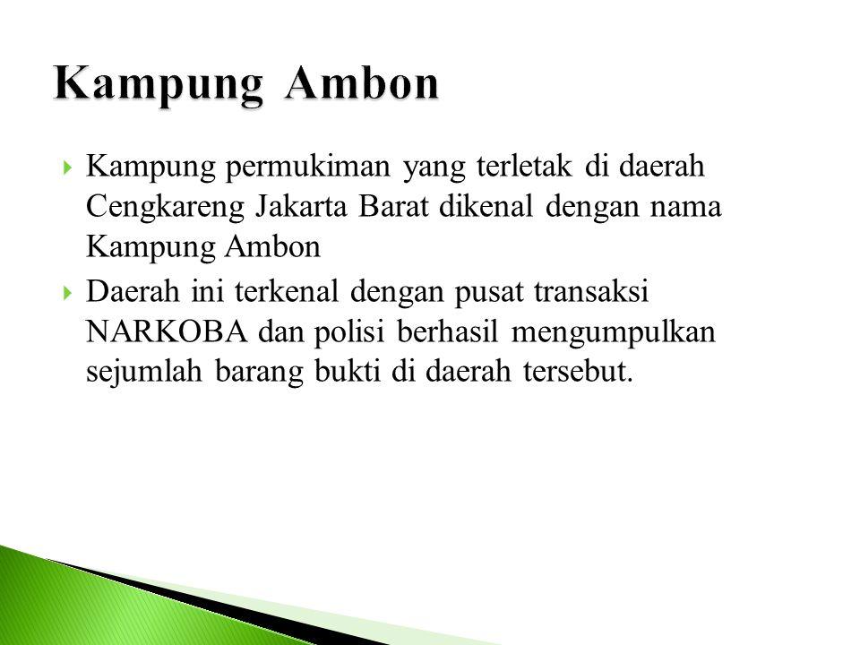  Kampung permukiman yang terletak di daerah Cengkareng Jakarta Barat dikenal dengan nama Kampung Ambon  Daerah ini terkenal dengan pusat transaksi N