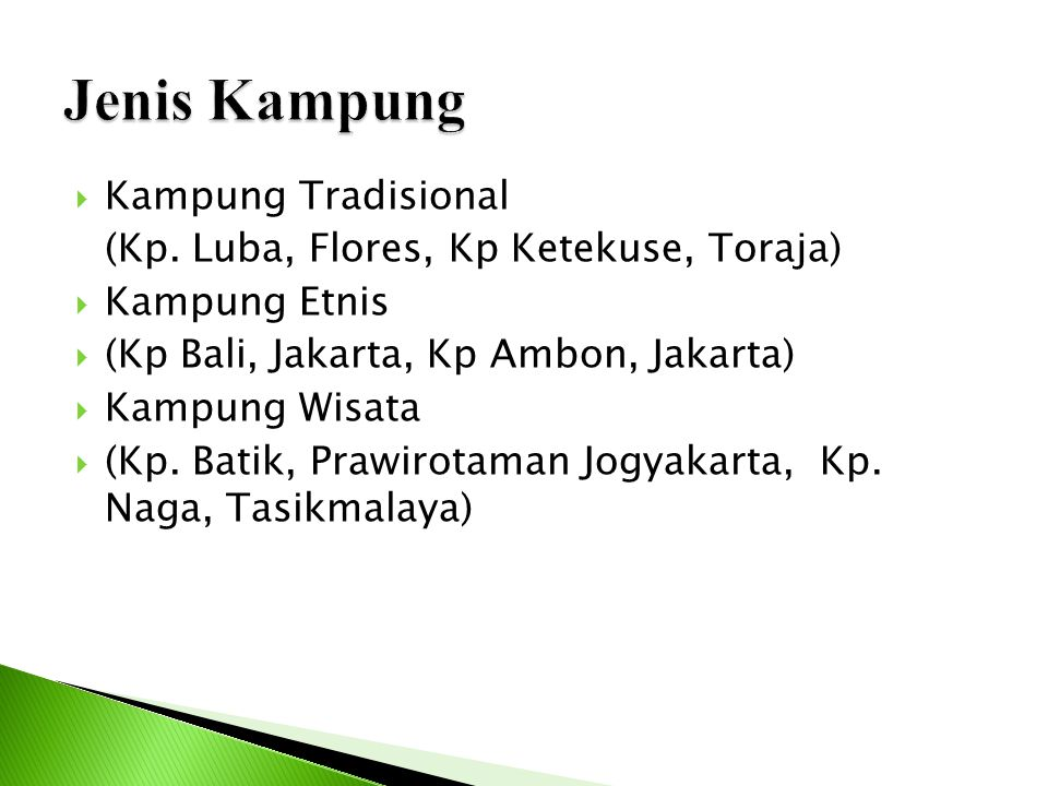  Kampung Tradisional (Kp. Luba, Flores, Kp Ketekuse, Toraja)  Kampung Etnis  (Kp Bali, Jakarta, Kp Ambon, Jakarta)  Kampung Wisata  (Kp. Batik, P