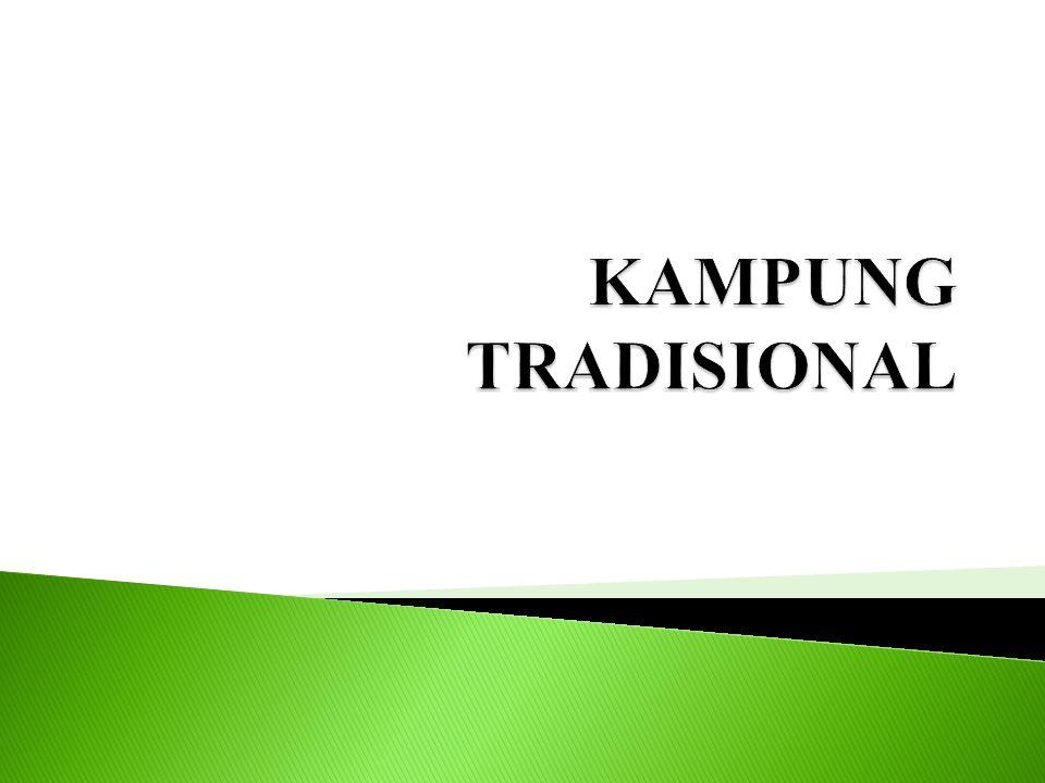 Kampung tradisional adalah  suatu kawasan penempatan yang diwarisi oleh orang Melayu secara turun temurun dan mempunyai ciri- ciri seni bina Melayu, persekitaran dan laman yang berkonsepkan perkampungan Melayu.
