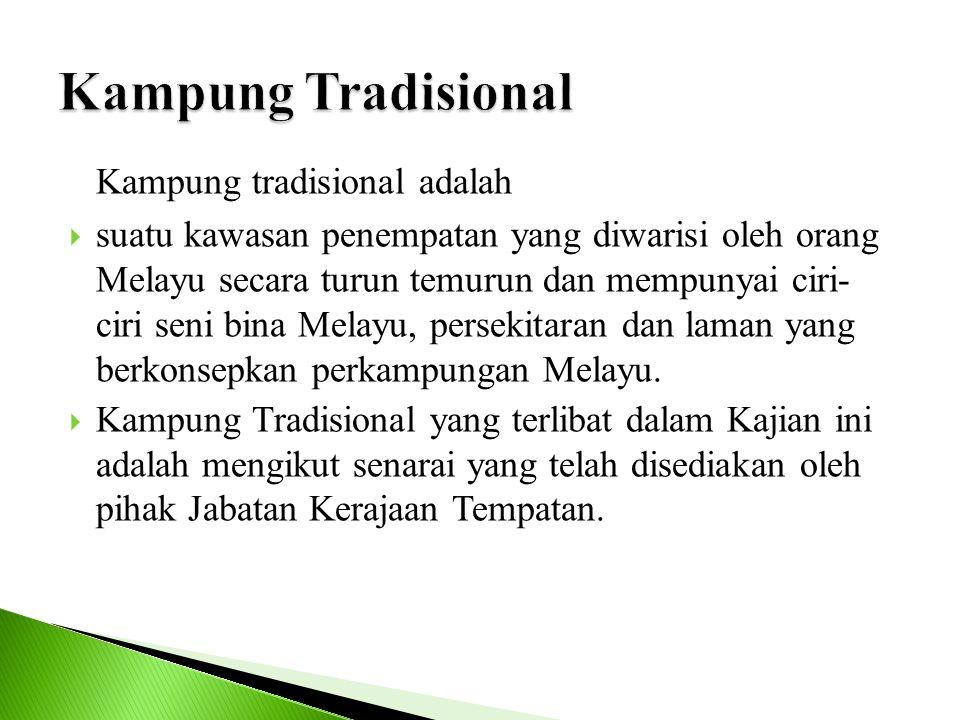 Kampung tradisional adalah  suatu kawasan penempatan yang diwarisi oleh orang Melayu secara turun temurun dan mempunyai ciri- ciri seni bina Melayu,