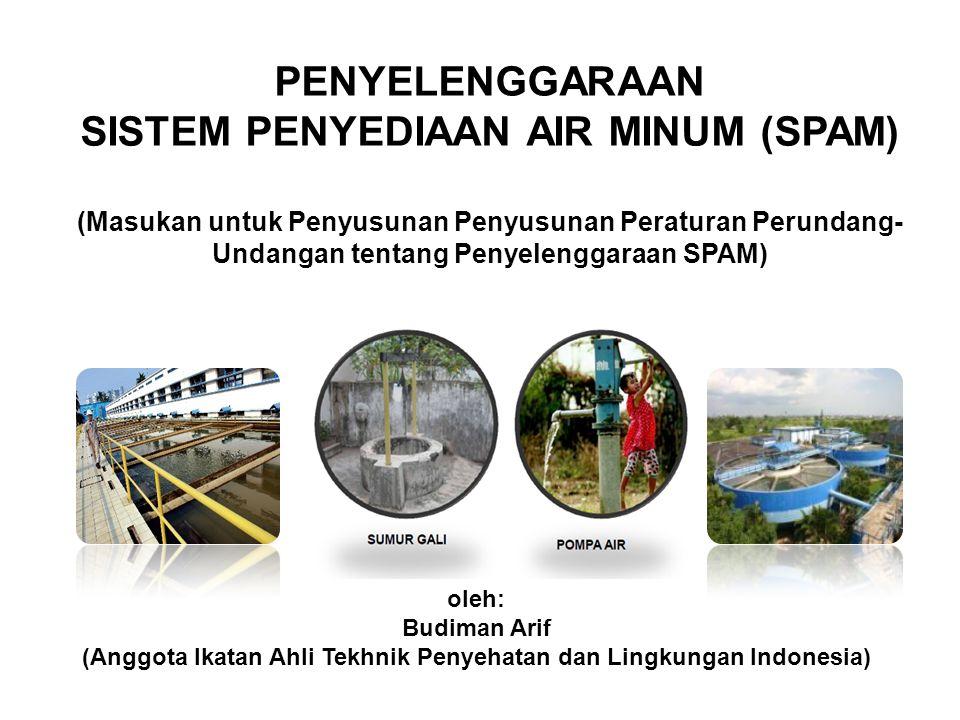 PENYELENGGARAAN SISTEM PENYEDIAAN AIR MINUM (SPAM) (Masukan untuk Penyusunan Penyusunan Peraturan Perundang- Undangan tentang Penyelenggaraan SPAM) ol