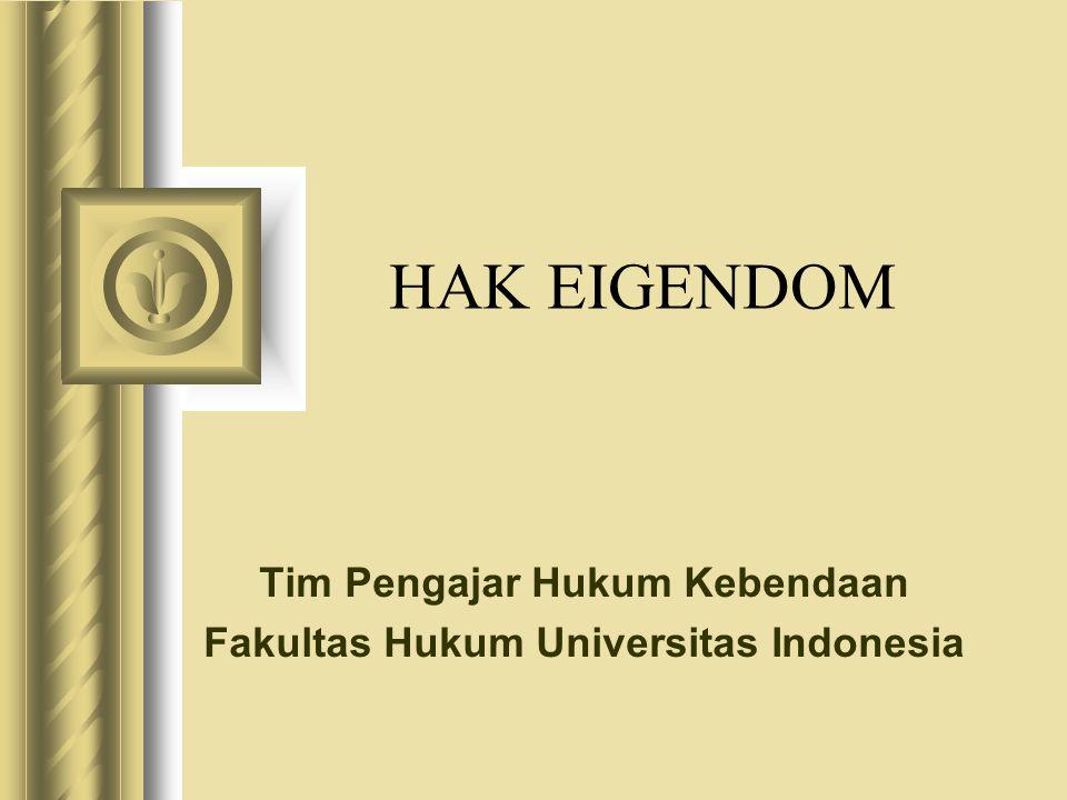 HAK EIGENDOM Tim Pengajar Hukum Kebendaan Fakultas Hukum Universitas Indonesia