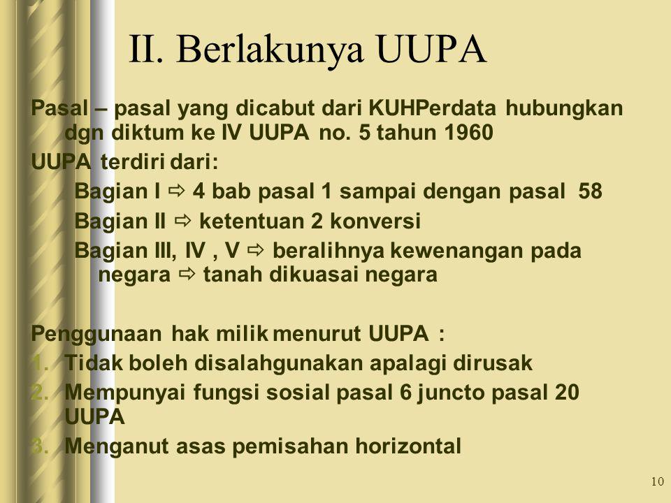 10 II. Berlakunya UUPA Pasal – pasal yang dicabut dari KUHPerdata hubungkan dgn diktum ke IV UUPA no. 5 tahun 1960 UUPA terdiri dari: Bagian I  4 bab