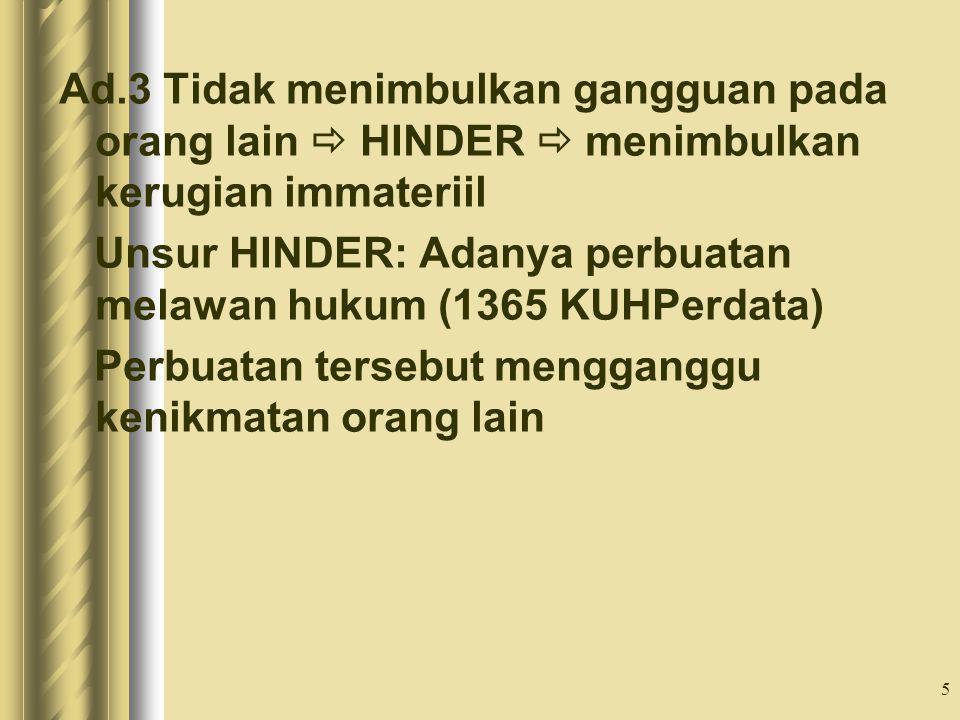 5 Ad.3 Tidak menimbulkan gangguan pada orang lain  HINDER  menimbulkan kerugian immateriil Unsur HINDER: Adanya perbuatan melawan hukum (1365 KUHPer