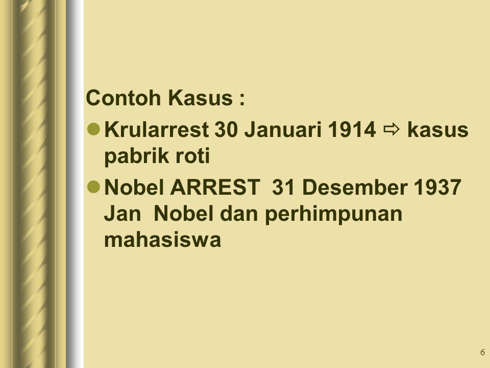 6 Contoh Kasus : Krularrest 30 Januari 1914  kasus pabrik roti Nobel ARREST 31 Desember 1937 Jan Nobel dan perhimpunan mahasiswa