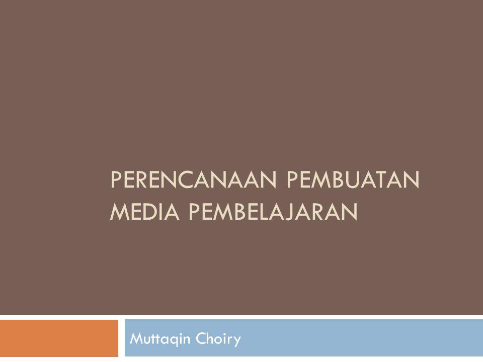 PERENCANAAN PEMBUATAN MEDIA PEMBELAJARAN Muttaqin Choiry