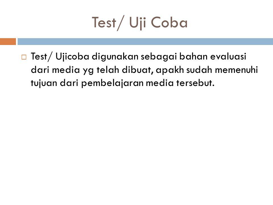 Test/ Uji Coba  Test/ Ujicoba digunakan sebagai bahan evaluasi dari media yg telah dibuat, apakh sudah memenuhi tujuan dari pembelajaran media terseb