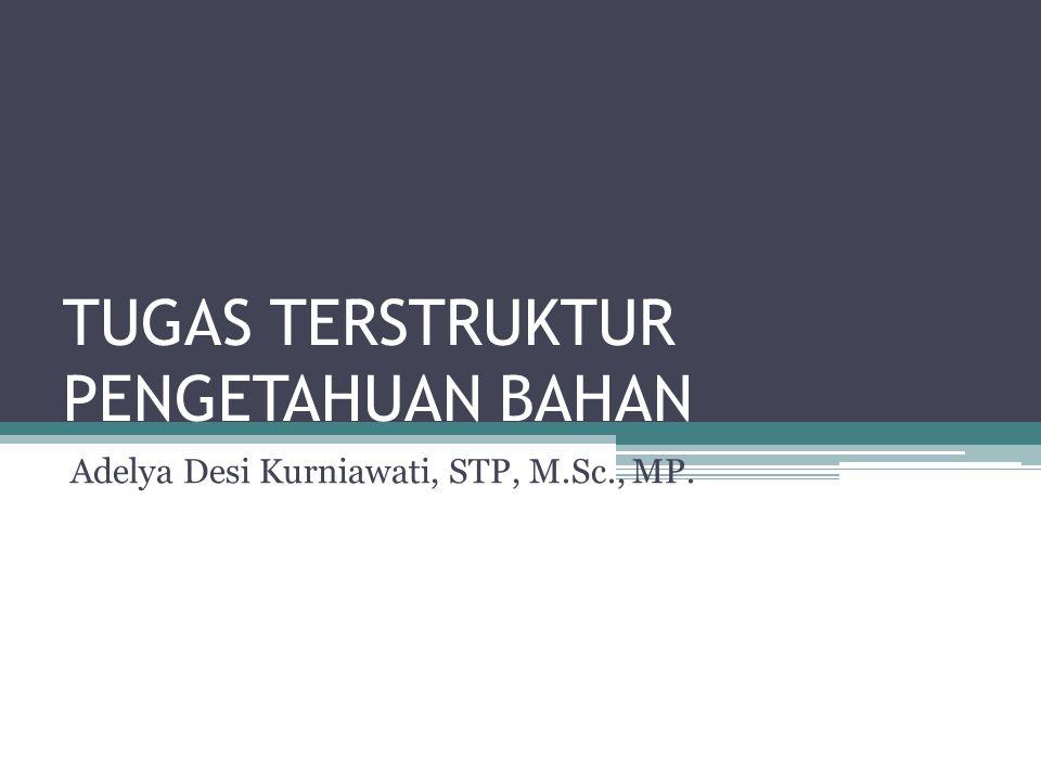 TUGAS TERSTRUKTUR PENGETAHUAN BAHAN Adelya Desi Kurniawati, STP, M.Sc., MP.