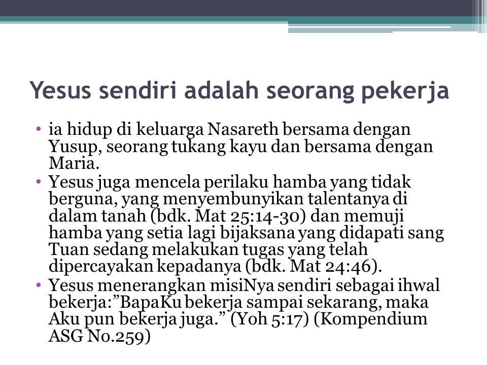 Yesus sendiri adalah seorang pekerja ia hidup di keluarga Nasareth bersama dengan Yusup, seorang tukang kayu dan bersama dengan Maria. Yesus juga menc