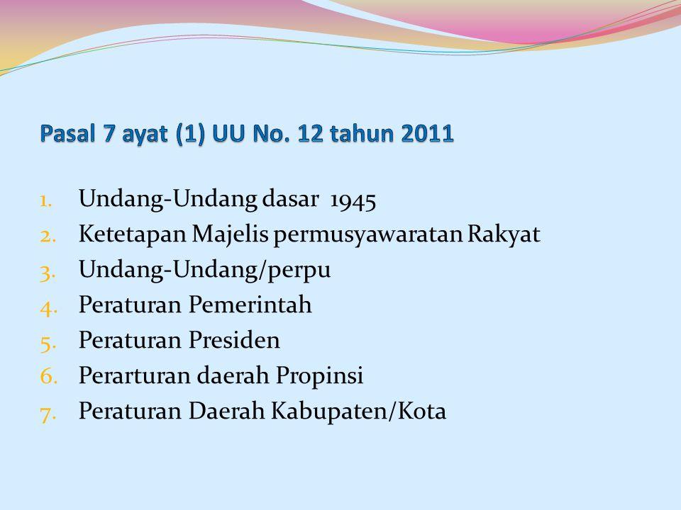 1. Undang-Undang dasar 1945 2. Ketetapan Majelis permusyawaratan Rakyat 3. Undang-Undang/perpu 4. Peraturan Pemerintah 5. Peraturan Presiden 6. Perart
