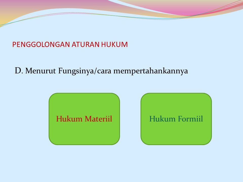 PENGGOLONGAN ATURAN HUKUM D. Menurut Fungsinya/cara mempertahankannya Hukum MateriilHukum Formiil