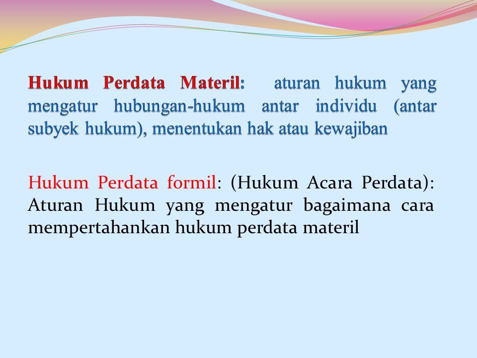 Hukum Perdata formil: (Hukum Acara Perdata): Aturan Hukum yang mengatur bagaimana cara mempertahankan hukum perdata materil