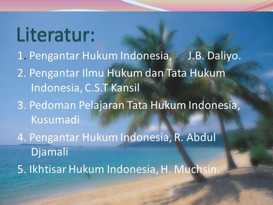 1. Pengantar Hukum Indonesia, J.B. Daliyo. 2. Pengantar Ilmu Hukum dan Tata Hukum Indonesia, C.S.T Kansil 3. Pedoman Pelajaran Tata Hukum Indonesia, K
